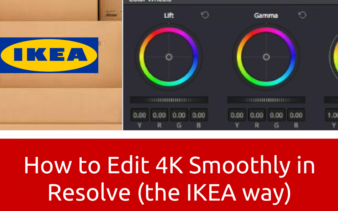 How to Edit 4K Smoothly in Resolve (the IKEA way)