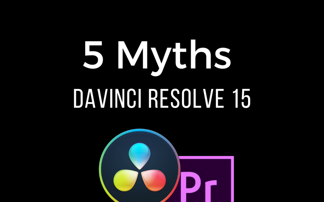5 Common Misconceptions – DaVinci Resolve 15